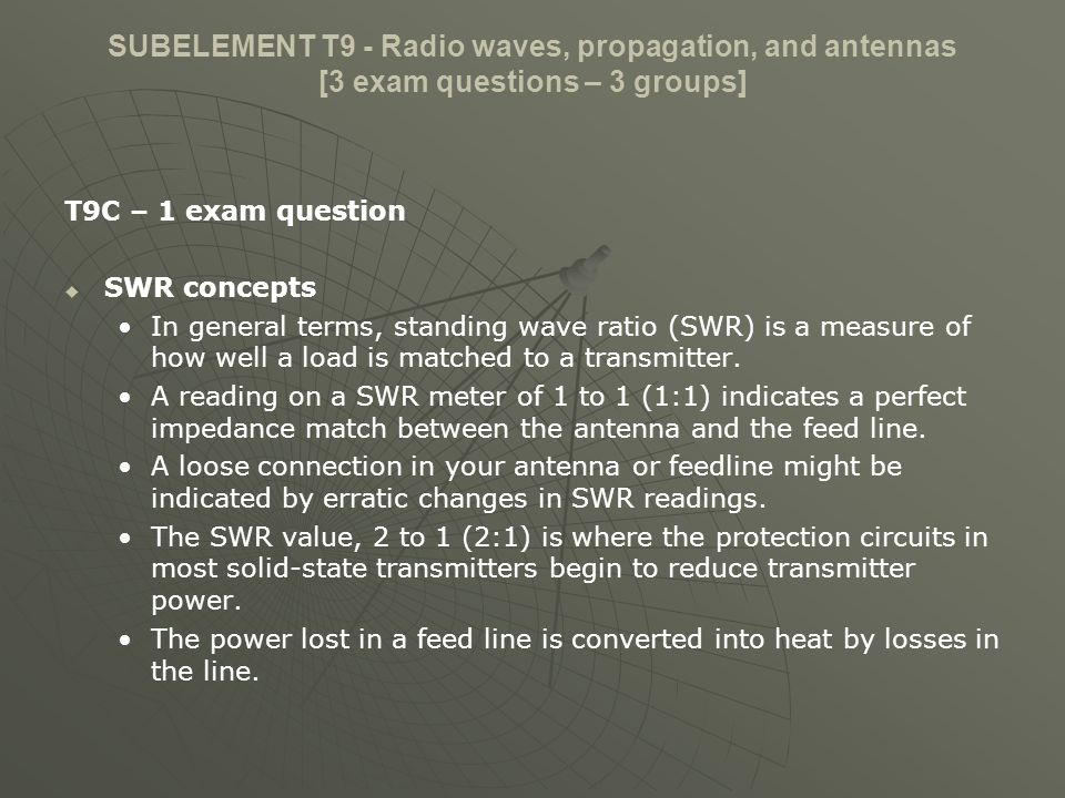 SUBELEMENT T9 - Radio waves, propagation, and antennas [3 exam questions – 3 groups] T9C – 1 exam question SWR concepts In general terms, standing wav