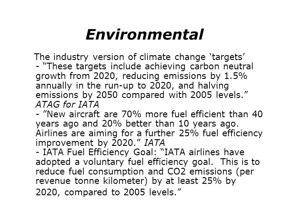Environmental The industry version of climate change targets - These targets include achieving carbon neutral growth from 2020, reducing emissions by