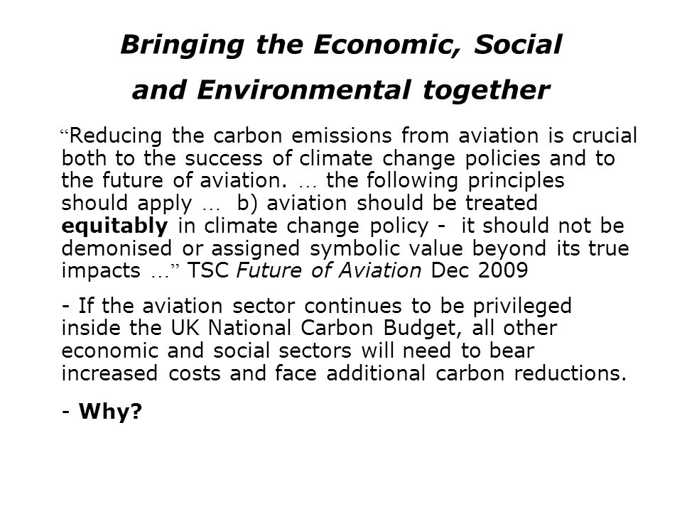 Bringing the Economic, Social and Environmental together Reducing the carbon emissions from aviation is crucial both to the success of climate change
