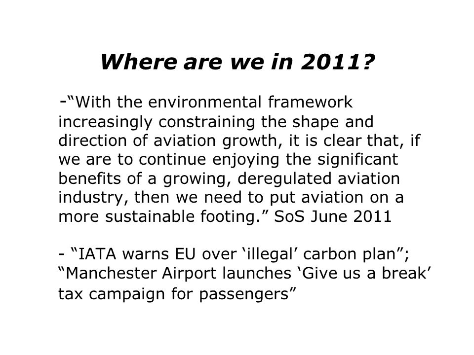 Where are we in 2011? - With the environmental framework increasingly constraining the shape and direction of aviation growth, it is clear that, if we