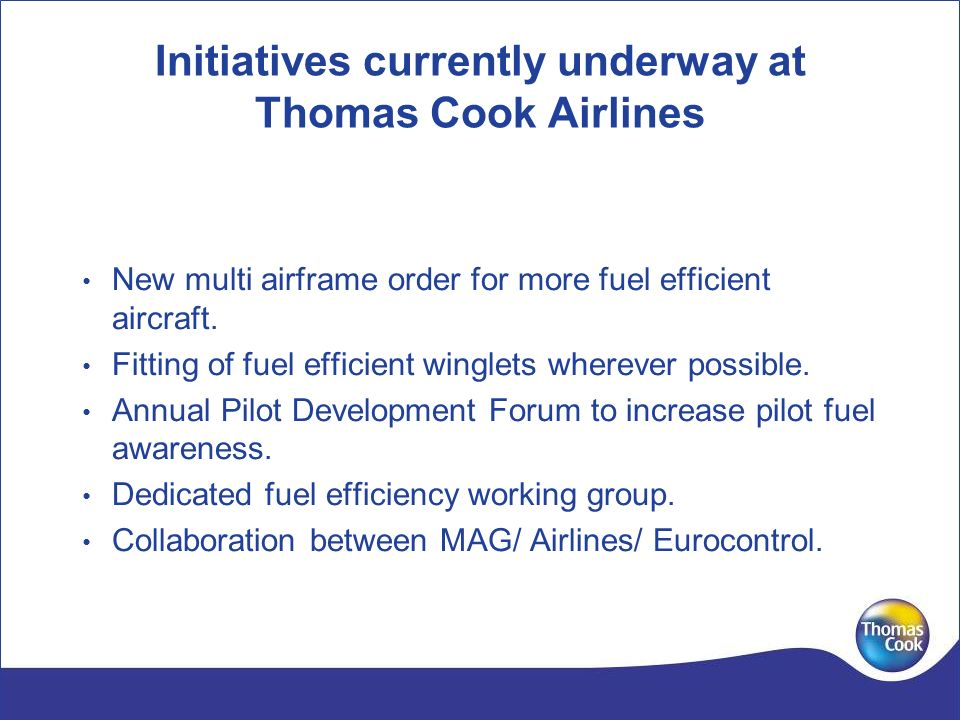 Initiatives currently underway at Thomas Cook Airlines New multi airframe order for more fuel efficient aircraft.