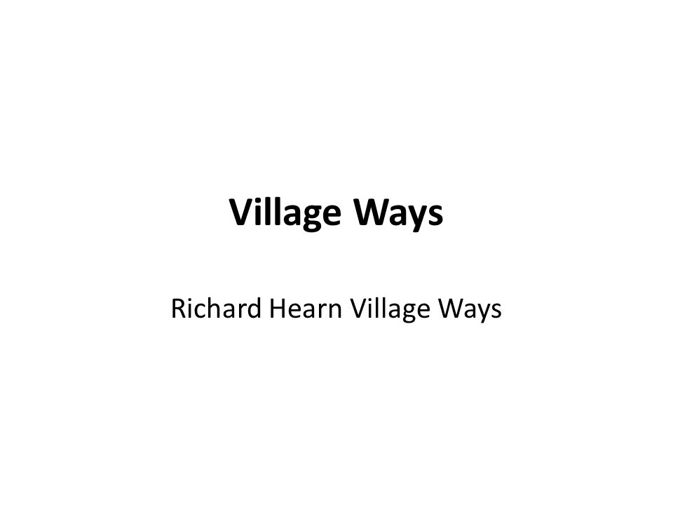 Village Ways Richard Hearn Village Ways