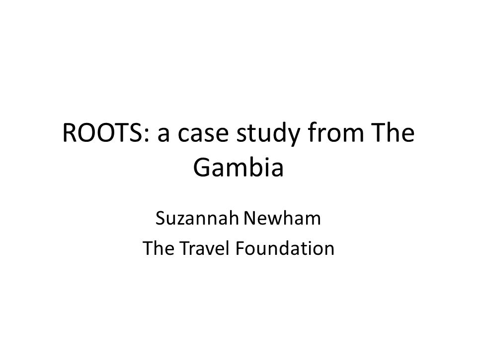 ROOTS: a case study from The Gambia Suzannah Newham The Travel Foundation