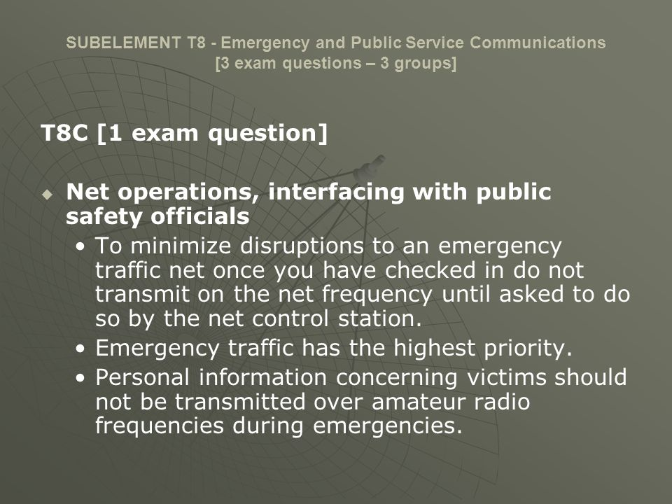 SUBELEMENT T8 - Emergency and Public Service Communications [3 exam questions – 3 groups] T8C [1 exam question] Net operations, interfacing with publi