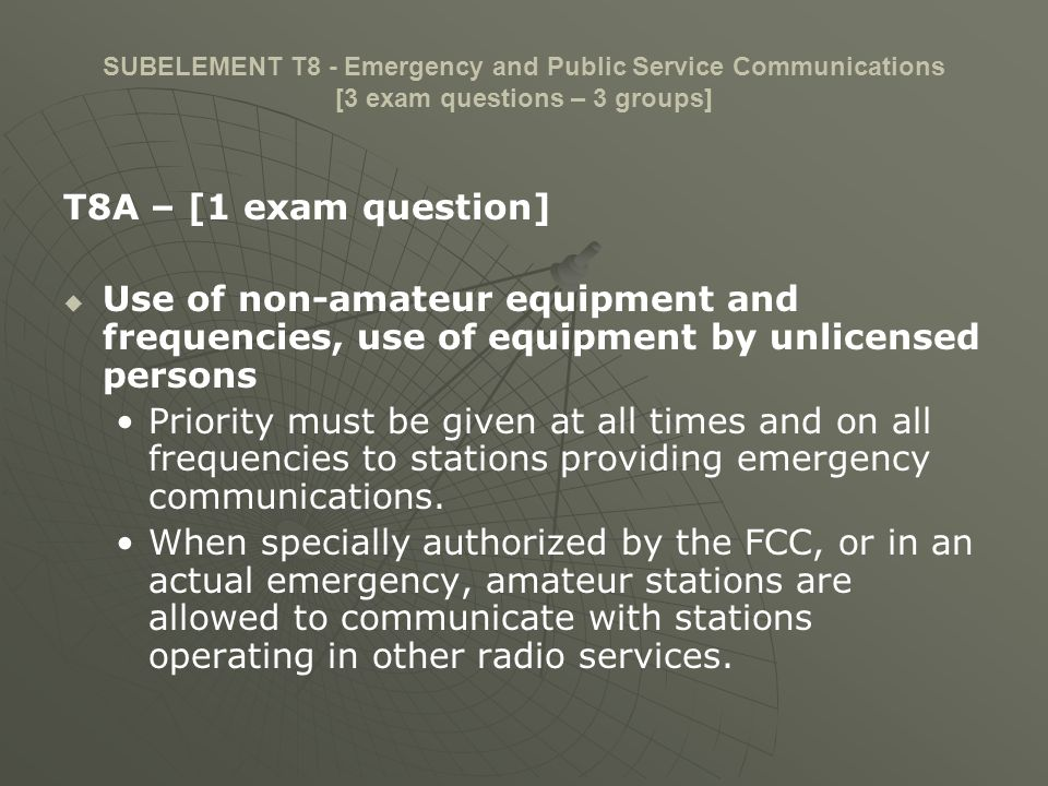 SUBELEMENT T8 - Emergency and Public Service Communications [3 exam questions – 3 groups] T8A – [1 exam question] Use of non-amateur equipment and fre