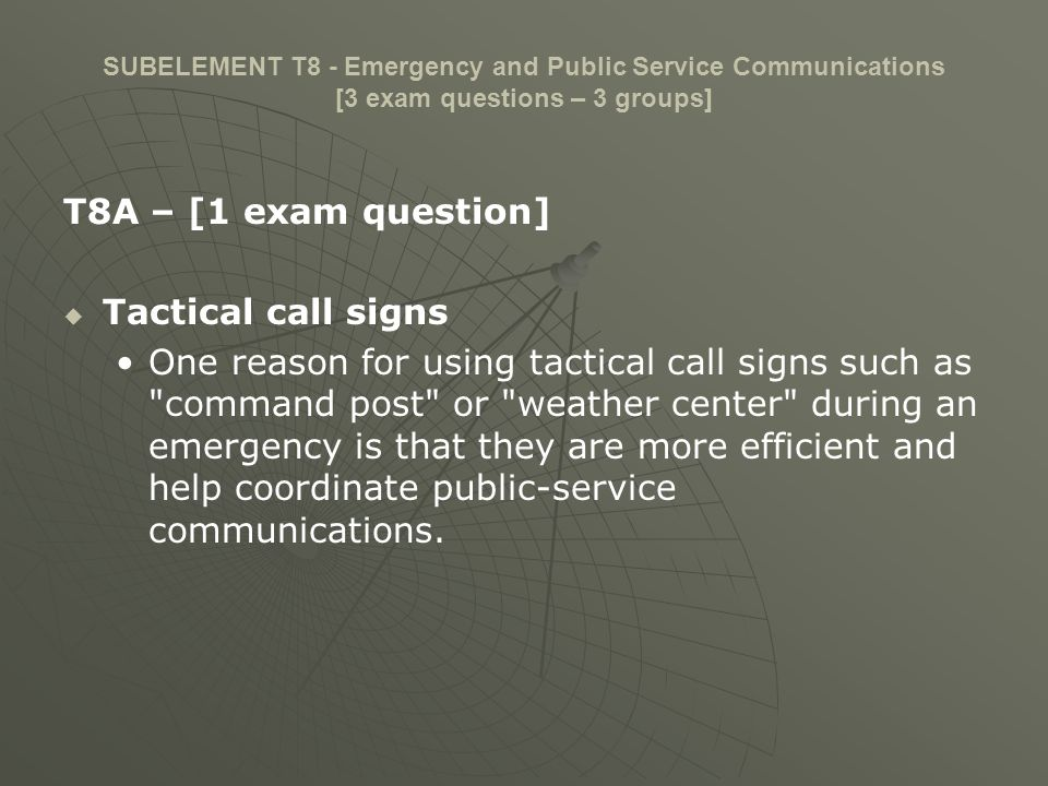 SUBELEMENT T8 - Emergency and Public Service Communications [3 exam questions – 3 groups] T8A – [1 exam question] Tactical call signs One reason for u