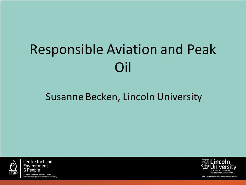 Responsible Aviation and Peak Oil Susanne Becken, Lincoln University