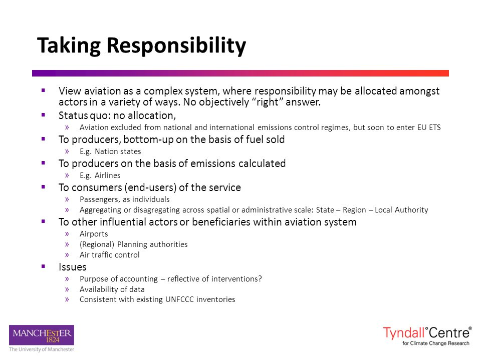 Taking Responsibility View aviation as a complex system, where responsibility may be allocated amongst actors in a variety of ways. No objectively rig