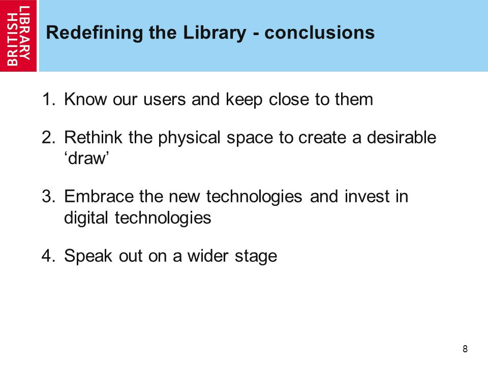8 Redefining the Library - conclusions 1.Know our users and keep close to them 2.Rethink the physical space to create a desirable draw 3.Embrace the n