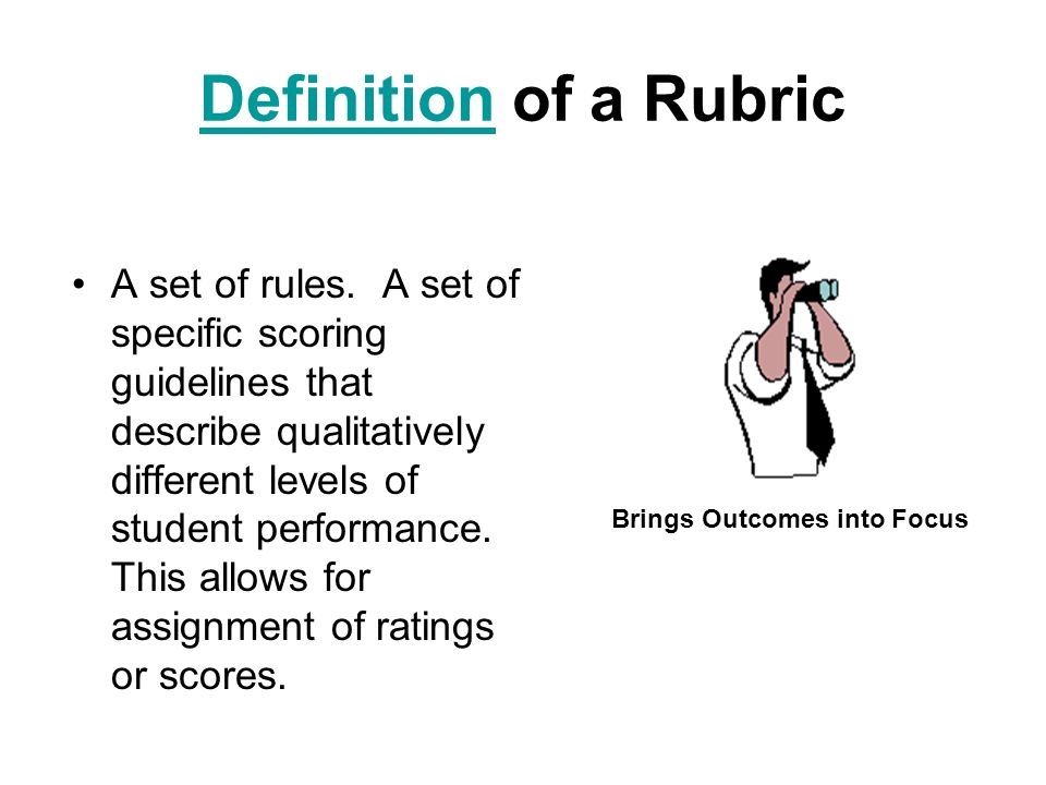 Quality Standards for Rubrics Performance criteria must clearly define attributes of the objectives to be evaluated.