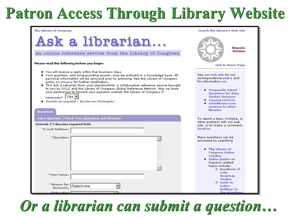 Patron Access Through Library Website Or a librarian can submit a question…