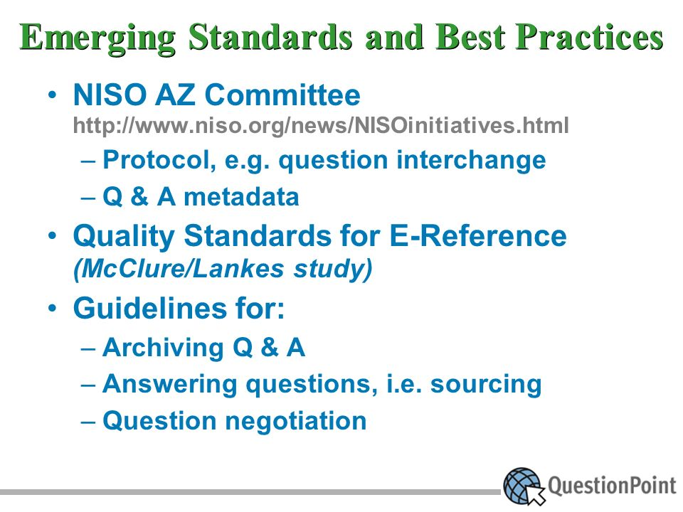 Emerging Standards and Best Practices NISO AZ Committee http://www.niso.org/news/NISOinitiatives.html –Protocol, e.g.