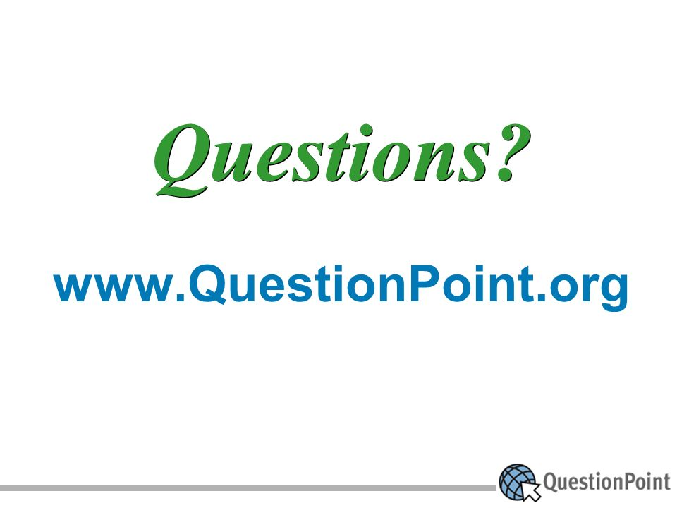 Questions? www.QuestionPoint.org
