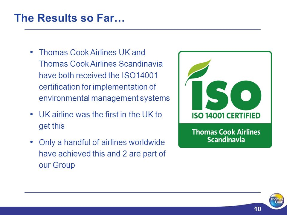 10 Thomas Cook Airlines UK and Thomas Cook Airlines Scandinavia have both received the ISO14001 certification for implementation of environmental mana