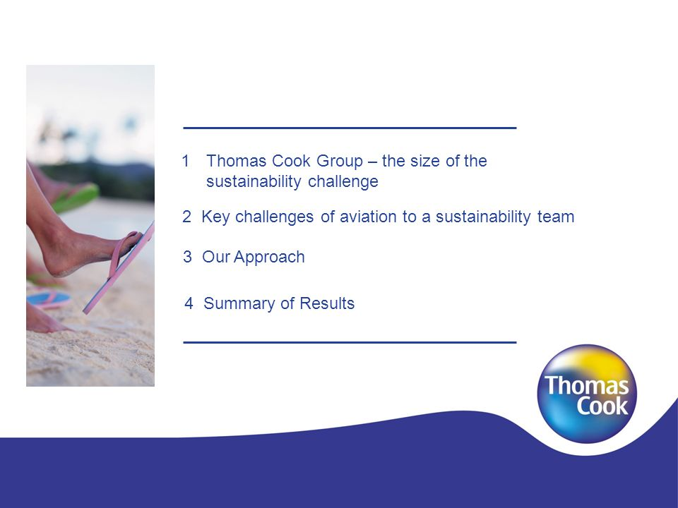 1Thomas Cook Group – the size of the sustainability challenge 3 Our Approach 2 Key challenges of aviation to a sustainability team 4 Summary of Result