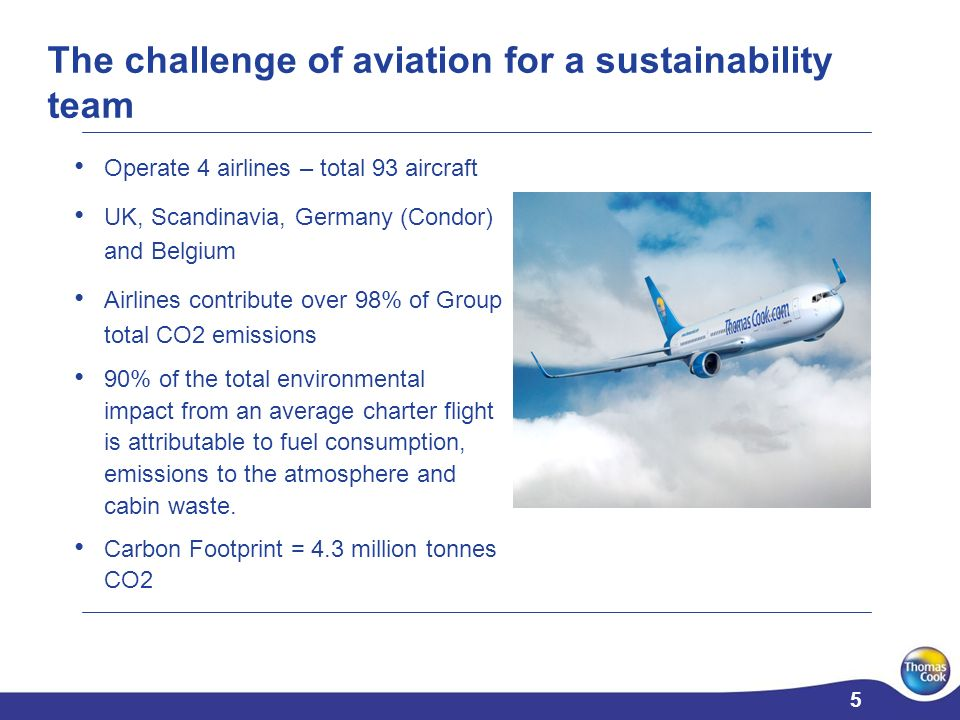 5 5 Operate 4 airlines – total 93 aircraft UK, Scandinavia, Germany (Condor) and Belgium Airlines contribute over 98% of Group total CO2 emissions 90%