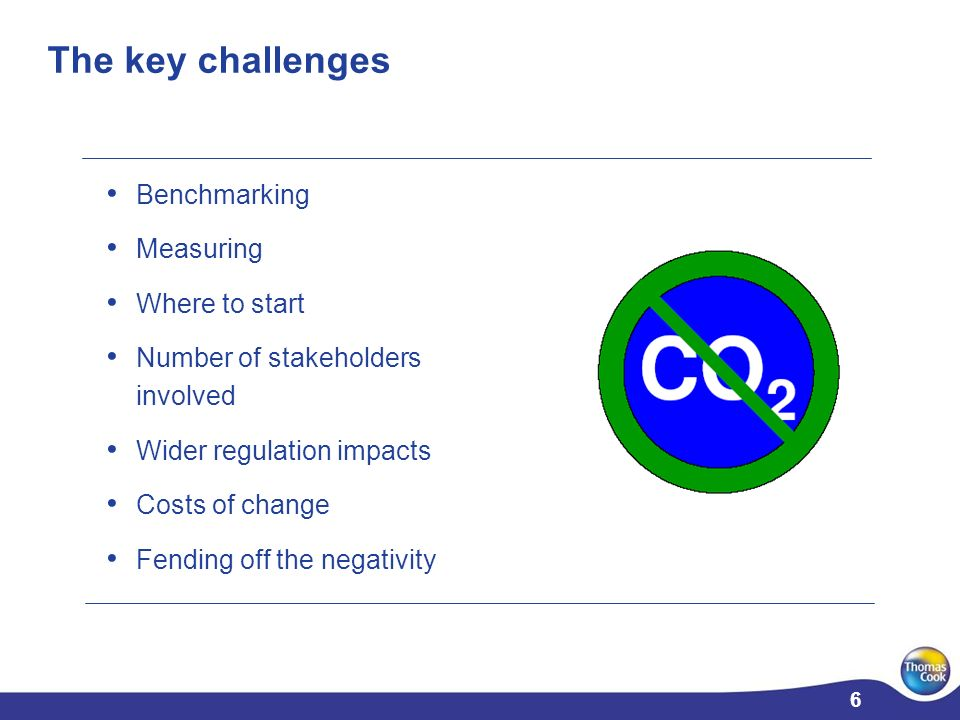 6 6 Benchmarking Measuring Where to start Number of stakeholders involved Wider regulation impacts Costs of change Fending off the negativity The key