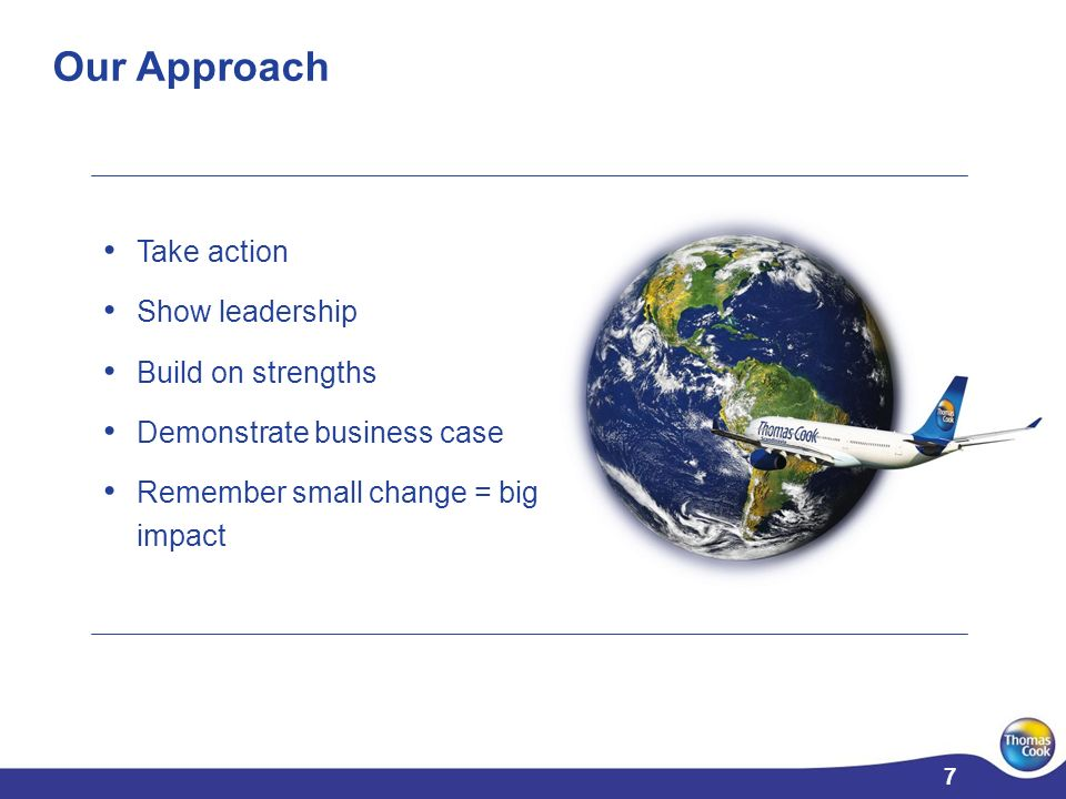 7 7 Take action Show leadership Build on strengths Demonstrate business case Remember small change = big impact Our Approach