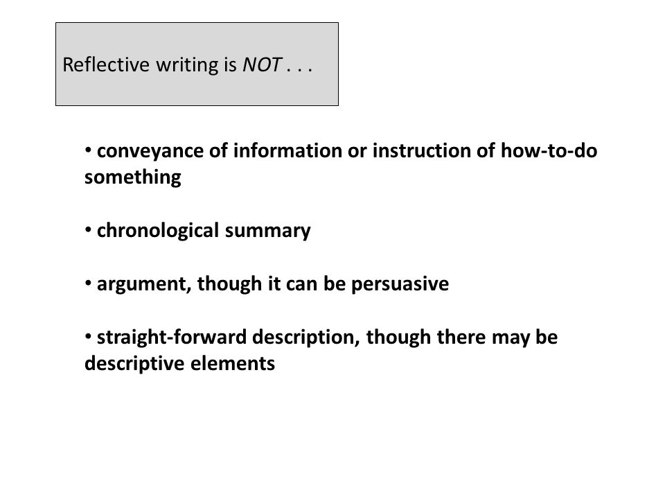 Reflective writing is NOT...