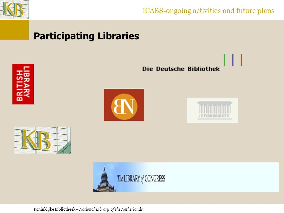 Koninklijke Bibliotheek – National Library of the Netherlands ICABS-ongoing activities and future plans Participating Libraries