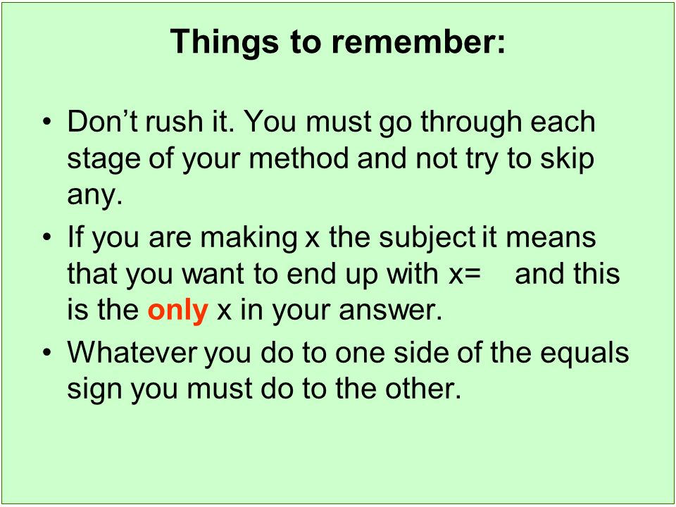 Things to remember: Dont rush it.