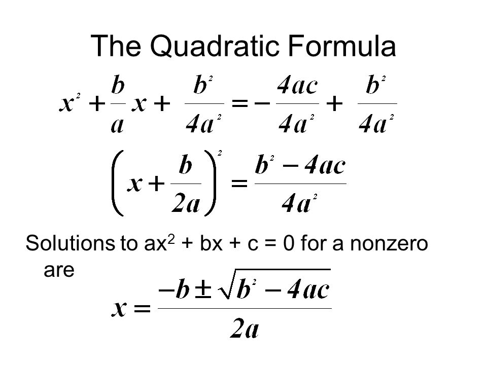 The Quadratic Formula Solutions to ax 2 + bx + c = 0 for a nonzero are