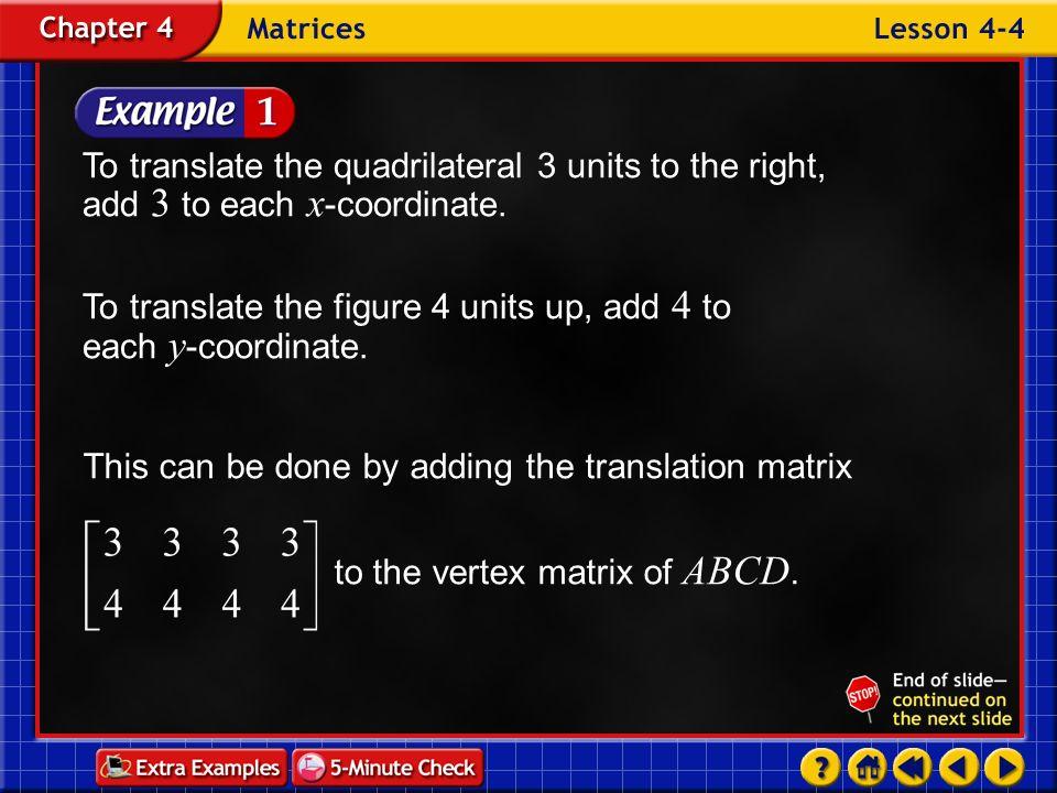 Example 4-1c Vertex MatrixTranslationVertex Matrix of ABCD Matrix of A B C D The coordinates of A B C D are A (–2, 3), B (1, 3), C (2, 0), D (0, –1).