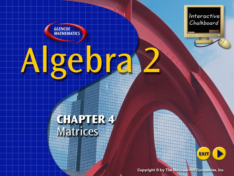 Welcome to Interactive Chalkboard Algebra 2 Interactive Chalkboard Copyright © by The McGraw-Hill Companies, Inc. Send all inquiries to: GLENCOE DIVIS