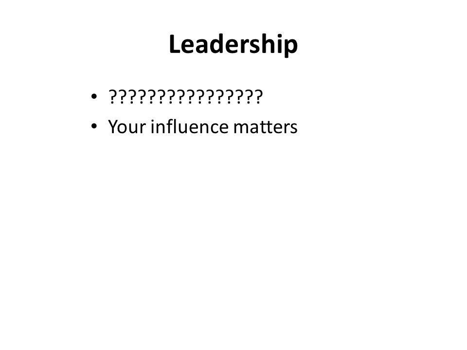 Leadership Your influence matters