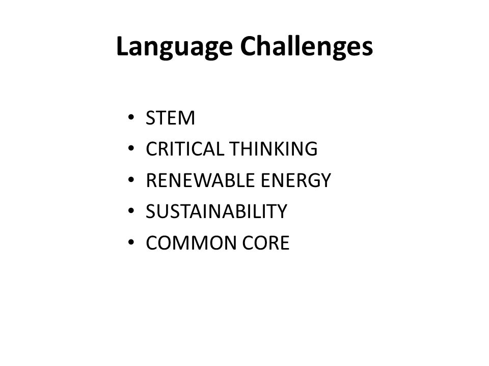 Language Challenges STEM CRITICAL THINKING RENEWABLE ENERGY SUSTAINABILITY COMMON CORE