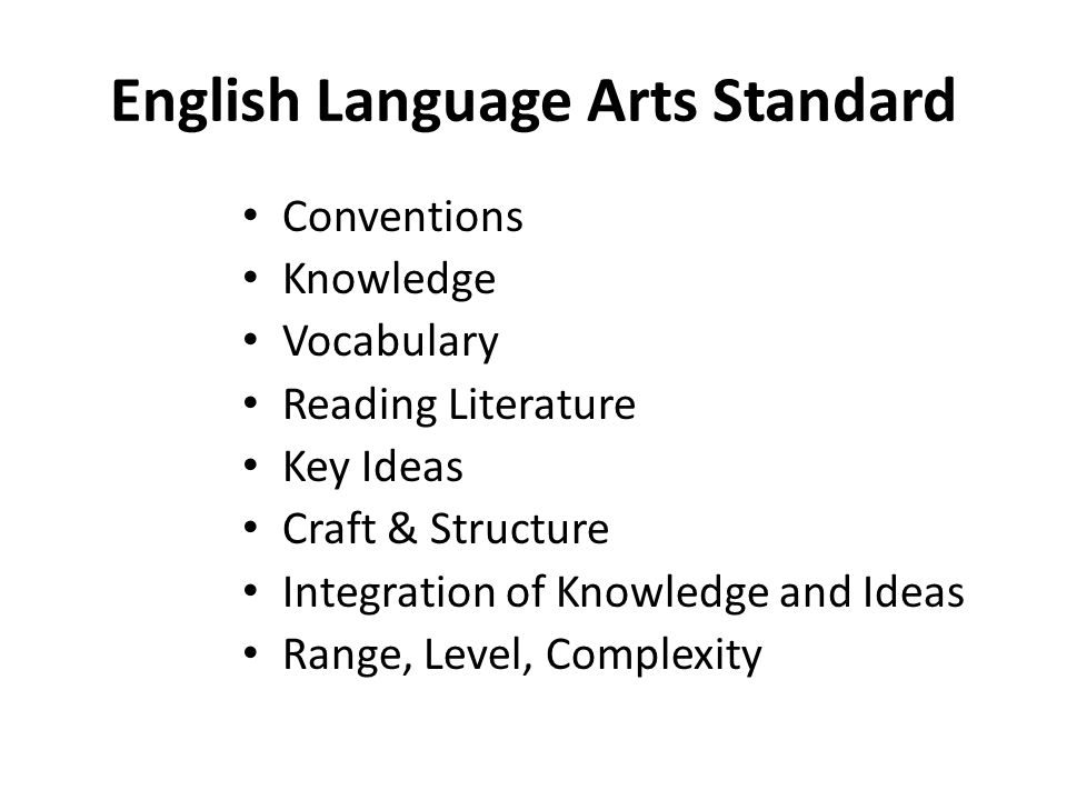 English Language Arts Standard Conventions Knowledge Vocabulary Reading Literature Key Ideas Craft & Structure Integration of Knowledge and Ideas Range, Level, Complexity