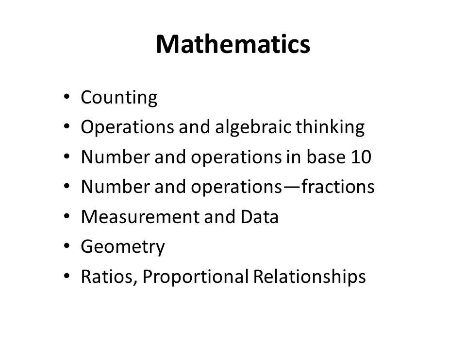 Mathematics Counting Operations and algebraic thinking Number and operations in base 10 Number and operationsfractions Measurement and Data Geometry R