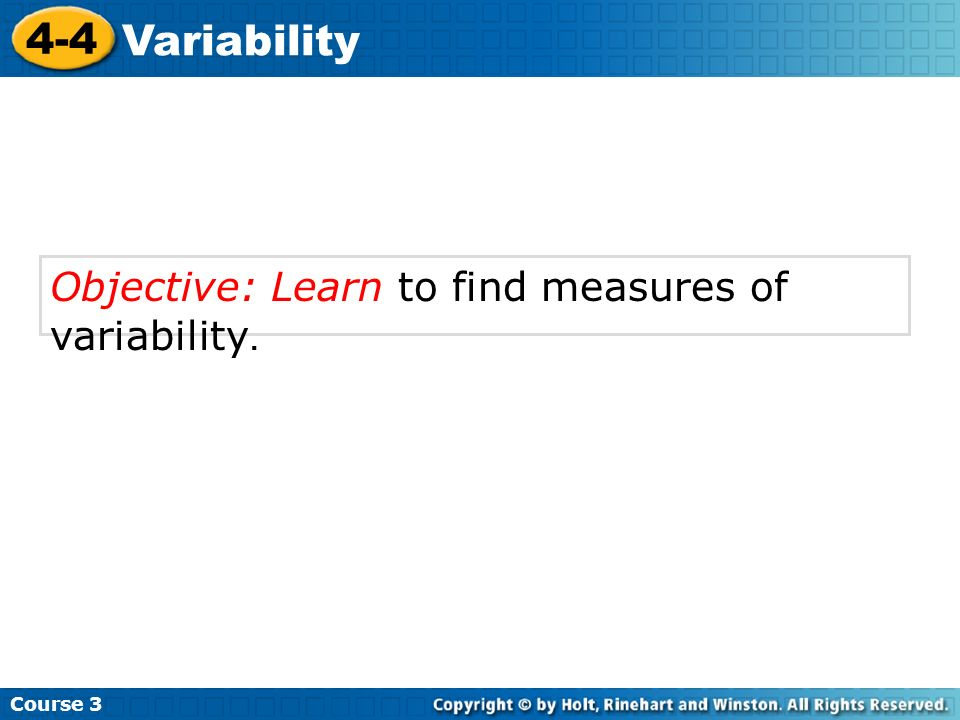 Objective: Learn to find measures of variability. Course 3 4-4 Variability