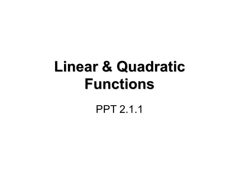 Linear & Quadratic Functions PPT 2.1.1