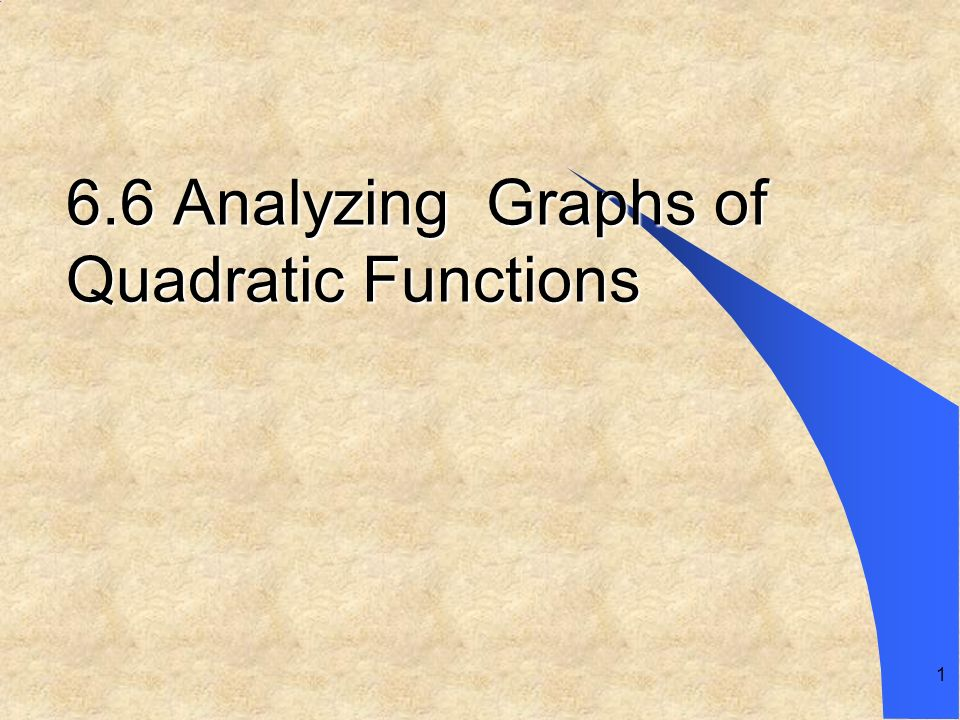 1 6.6 Analyzing Graphs of Quadratic Functions