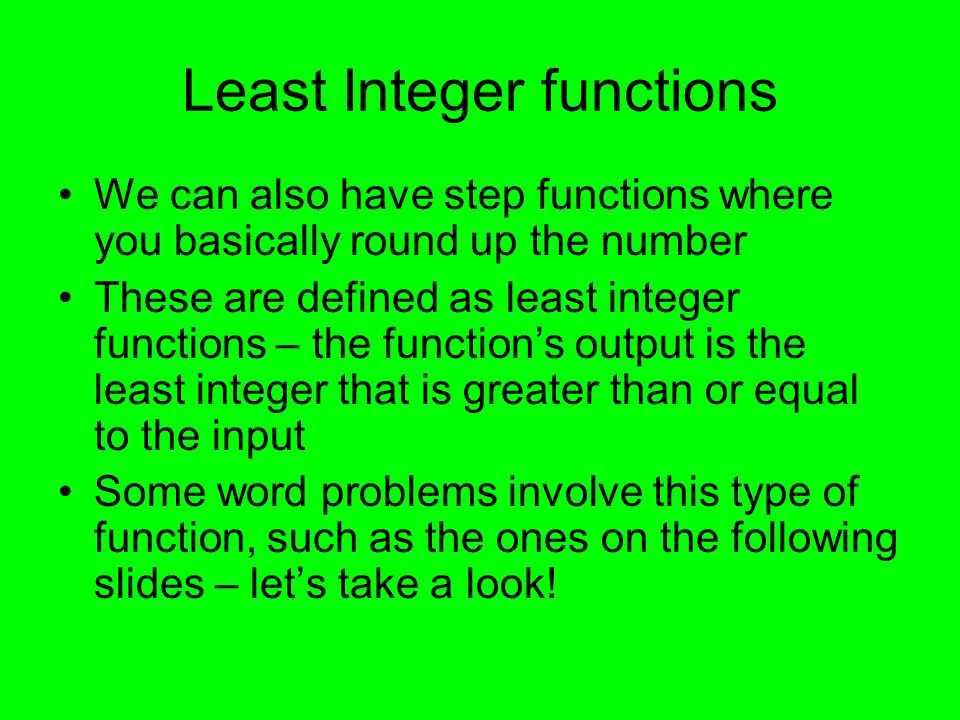 Least Integer functions We can also have step functions where you basically round up the number These are defined as least integer functions – the fun