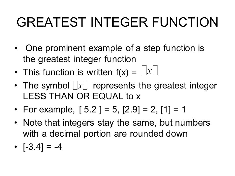 Examples of Function Graphs Greatest Integer Function One Prominent Example of a Step Function is The