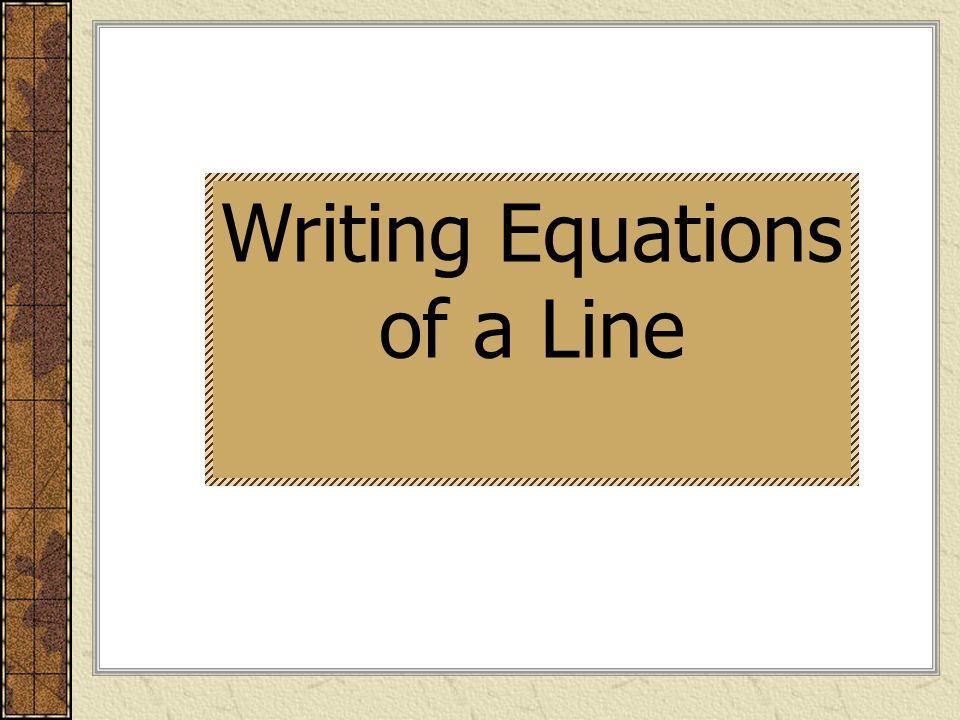 Write an equation given two points EXAMPLE 4 You know the slope and a point on the line, so use point-slope form with either given point to write an equation of the line.