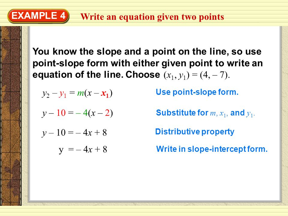 Write an equation given two points EXAMPLE 4 You know the slope and a point on the line, so use point-slope form with either given point to write an e