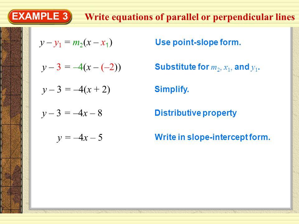 EXAMPLE 3 y – 3 = –4(x – (–2)) y – y 1 = m 2 (x – x 1 ) Use point-slope form. Substitute for m 2, x 1, and y 1. y – 3 = –4(x + 2) Simplify. y – 3 = –4