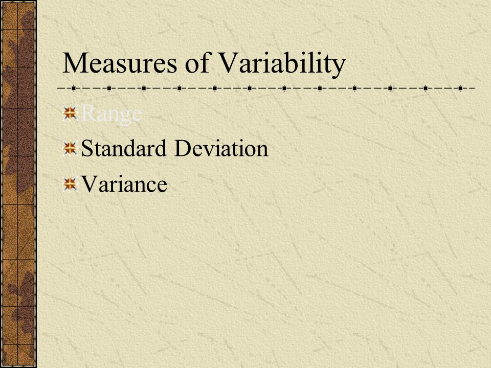 Measures of Variability Range Standard Deviation Variance