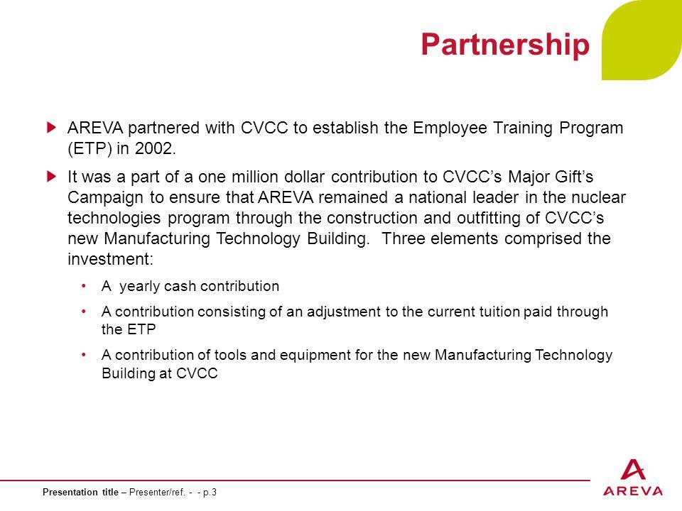 Presentation title – Presenter/ref. - - p.3 Partnership AREVA partnered with CVCC to establish the Employee Training Program (ETP) in 2002. It was a p