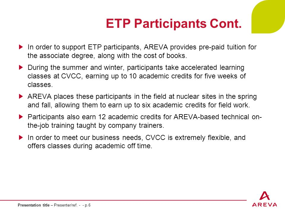 Presentation title – Presenter/ref. - - p.6 ETP Participants Cont. In order to support ETP participants, AREVA provides pre-paid tuition for the assoc