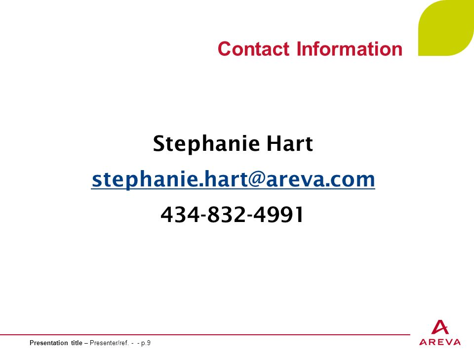 Contact Information Stephanie Hart stephanie.hart@areva.com 434-832-4991 Presentation title – Presenter/ref.