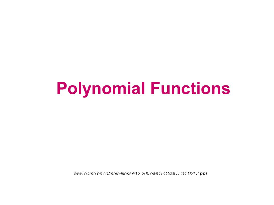 Polynomial Functions www.oame.on.ca/main/files/Gr12-2007/MCT4C/MCT4C-U2L3.ppt
