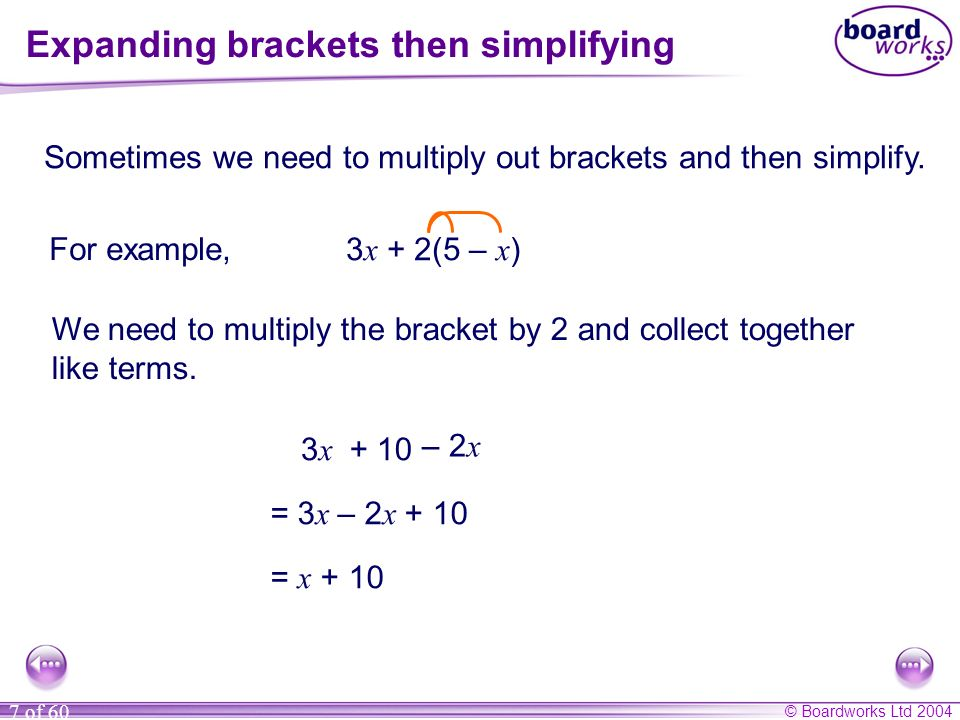 © Boardworks Ltd 2004 7 of 60 Expanding brackets then simplifying Sometimes we need to multiply out brackets and then simplify.