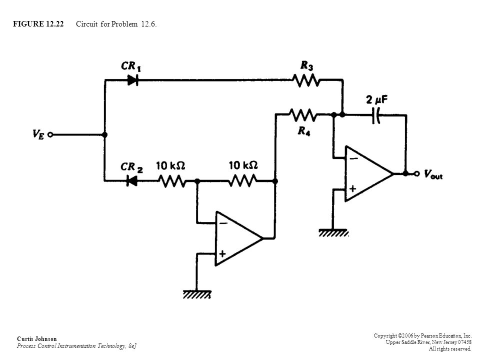 FIGURE 12.22 Circuit for Problem 12.6. Curtis Johnson Process Control Instrumentation Technology, 8e] Copyright ©2006 by Pearson Education, Inc. Upper
