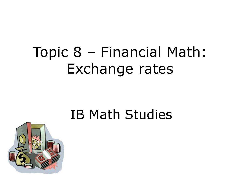 IB Math Studies Topic 8 – Financial Math: Exchange rates