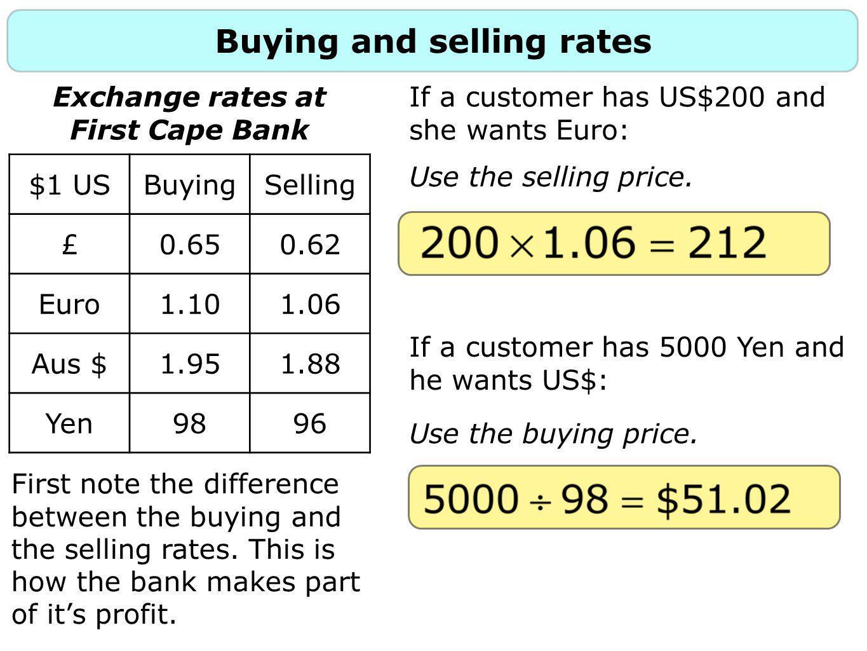 Using exchange rates Exchange rates at First Cape Bank $1 USBuyingSelling £0.650.62 Euro1.101.06 Aus $1.951.88 Yen9896 1.
