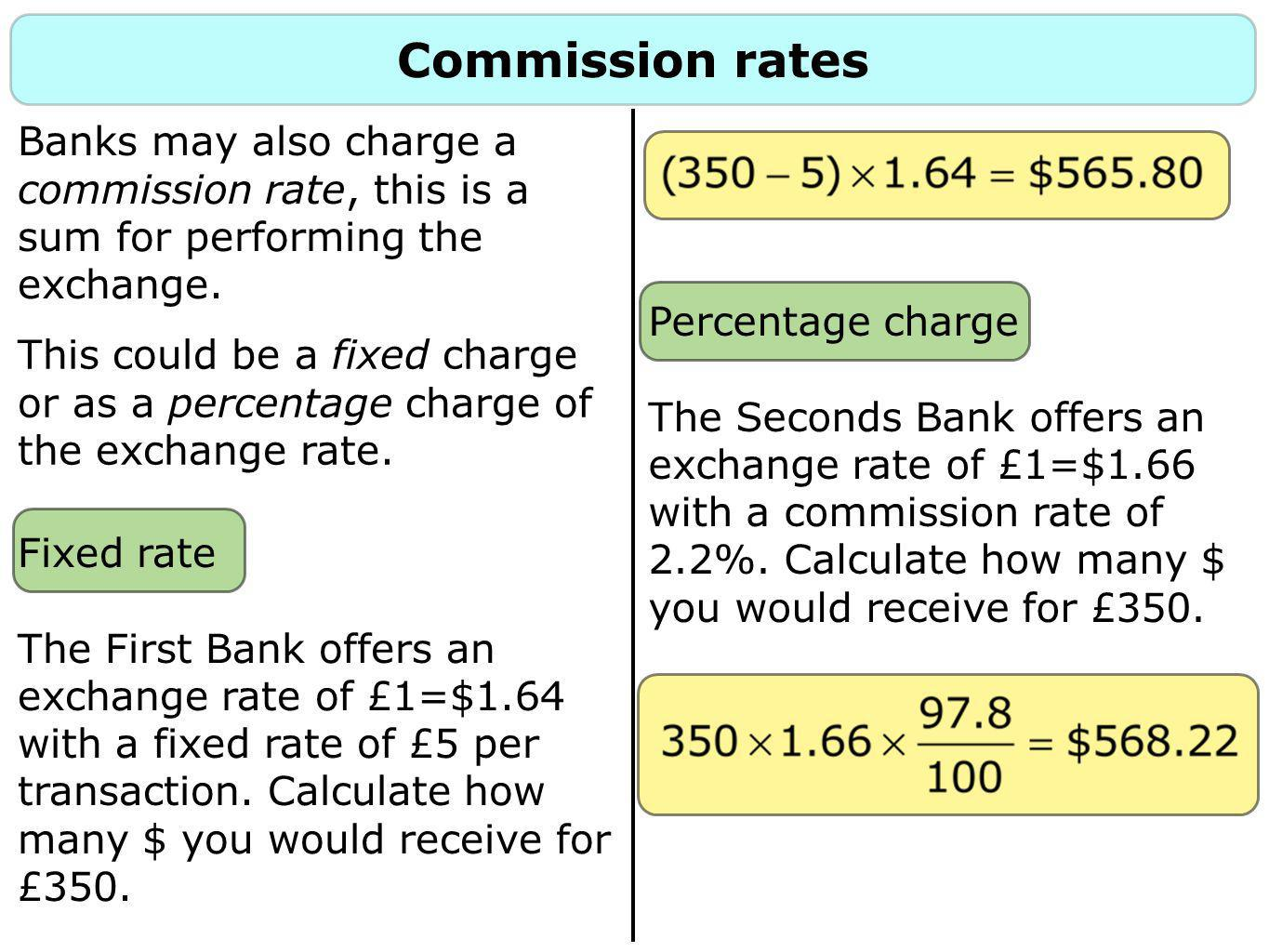 Questions 1.Convert £300 into $ at a rate of £1=$1.56 with a fixed commission rate of £5.